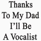 Thanks To My Dad I'll Be A Vocalist  by supernova23