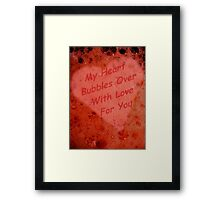 My Heart Bubbles Over With Love For You Framed Print