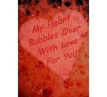 My Heart Bubbles Over With Love For You Photographic Print