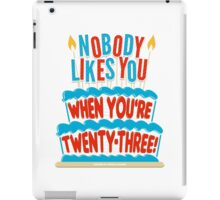 Nobody Likes You When You're 23 iPad Case/Skin