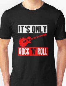 IT'S ONLY ROCK 'N' ROLL Unisex T-Shirt