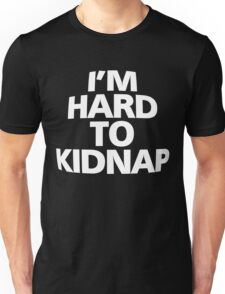 I'm hard to kidnap Unisex T-Shirt