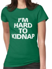 I'm hard to kidnap Womens Fitted T-Shirt