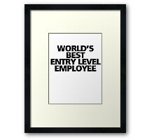 World's best entry level employee Framed Print