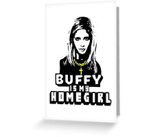 Buffy Is My Home Girl Greeting Card