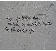 When you dance with the devil Photographic Print
