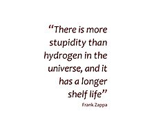 More stupidity than hydrogen... (Amazing Sayings) Photographic Print