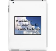 What matters is how quickly you do what the soul directs. iPad Case/Skin
