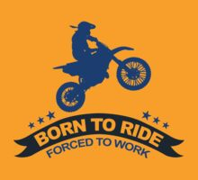 BORN TO RIDE FORCED TO WORK by BADASSTEES
