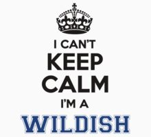 I cant keep calm Im a WILDISH by icanting