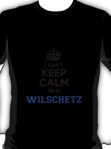 I cant keep calm Im a WILSCHETZ T-Shirt