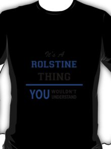 It's a ROLSTINE thing, you wouldn't understand !! T-Shirt