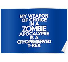 My weapon of choice in a Zombie Apocalypse is a cryopreserved T-Rex Poster