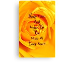 Keep Calm and Listen to the music of your Soul Canvas Print