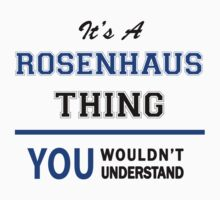 It's a ROSENHAUS thing, you wouldn't understand !! T-Shirt