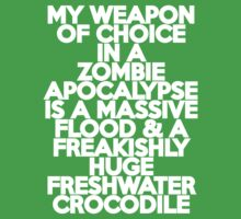 My weapon of choice in a Zombie Apocalypse is a massive flood & a freakishly huge freshwater crocodile Kids Clothes