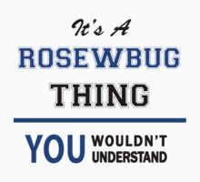 It's a ROSEWBUG thing, you wouldn't understand !! T-Shirt