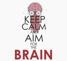 KEEP CALM AND AIM FOR THE BRAIN by BADASSTEES