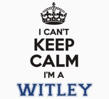 I cant keep calm Im a WITLEY by icanting