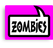 ZOMBIES SPEECH BUBBLE by Zombie Ghetto Canvas Print