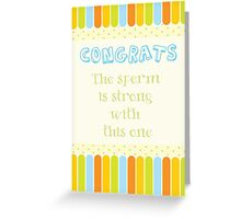 Congrats. The sperm is strong with this one Greeting Card