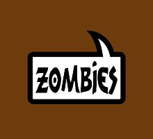 ZOMBIES SPEECH BUBBLE by Zombie Ghetto by ZombieGhetto