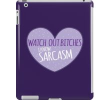 Watch out BITCHES I know SARCASM iPad Case/Skin