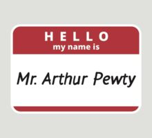 Hello! My name is Mr. Arthur Pewty T-Shirt