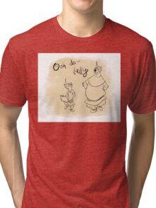 Ooh de lally Tri-blend T-Shirt