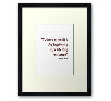 To love oneself is the beginning of a lifelong romance (Amazing Sayings) Framed Print