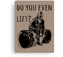Do you even lift? Canvas Print