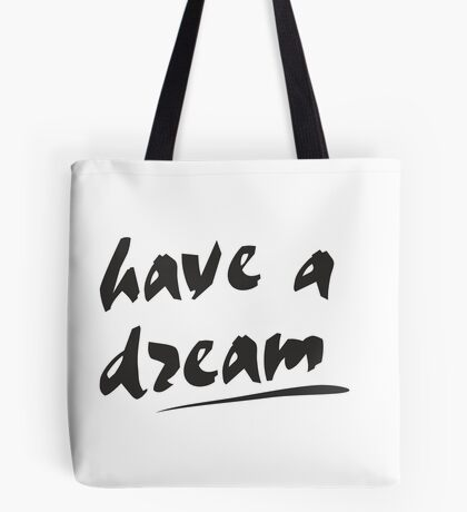 have a dream Tote Bag