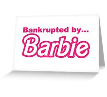 Bankrupted by... BARBIE Greeting Card