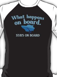 What happens on board... stays on board T-Shirt