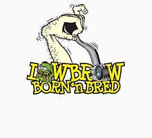 Lowbrow Born 'n Bred Unisex T-Shirt