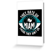 They Hate Us Cause They Ain't Us - Miami Fan TShirts & Hoodies Greeting Card