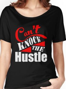 Can't Knock The Hustle Women's Relaxed Fit T-Shirt