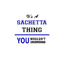 It's a SACHETTA thing, you wouldn't understand !! Photographic Print