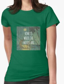 Home is where the waves are. Womens Fitted T-Shirt