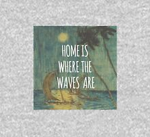 Home is where the waves are. T-Shirt