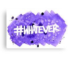 #Whatever Canvas Print