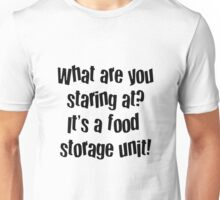 What are you staring at? It's a food storage unit! Unisex T-Shirt