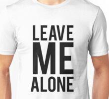 LEAVE ME ALONE (Black)  Unisex T-Shirt