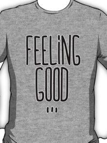Feeling Good ... T-Shirt