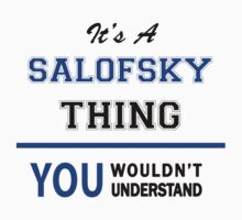 It's a SALOFSKY thing, you wouldn't understand !! by thinging