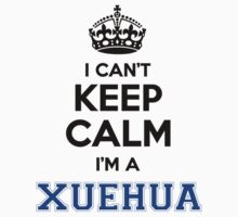 I cant keep calm Im a XUEHUA by icanting
