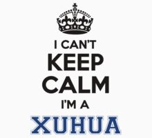 I cant keep calm Im a XUHUA by icanting