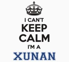 I cant keep calm Im a XUNAN by icanting