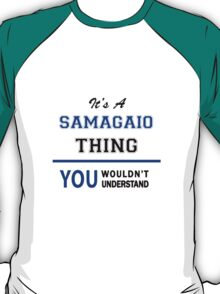 It's a SAMAGAIO thing, you wouldn't understand !! T-Shirt