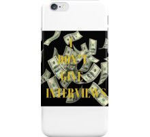 I DON'T GIVE INTERVIEWS. iPhone Case/Skin